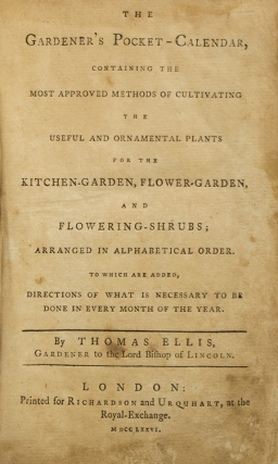 The Gardener's Pocket-calendar containing the most approved methods of cultivating the useful and ornamental plants for the kitchen-garden, flower-garden, and flowering-shrubs … To which are added, directions of what is necessary to be done in every month of the year