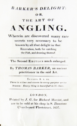 Barker's Delight: Or, the Art of Angling. Wherein are discovered many rare secrets, very necessary to be knowne by all that delight in that recreation