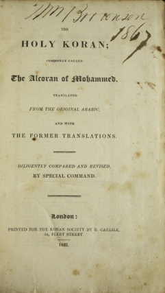 The Holy Koran; Commonly called the Alcoran of Mohammed. Translated from the original Arabic, and with the former translations diligently compared and revised