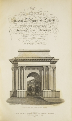 National History and Views of London and its Environs: embracing their antiquities, modern improvements, etc., etc. from original drawings by eminent artists