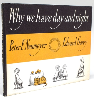 Why we have Day and Night. Edward Gorey, Peter F. Neumeyer