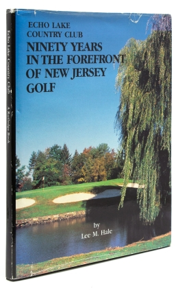 Ninety Years in the Forefront of New Jersey Golf. Echo Lake Country Club. Echo Lake Country Club, Lee M. Hale.