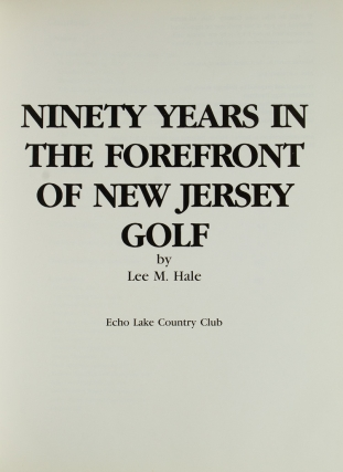Ninety Years in the Forefront of New Jersey Golf. Echo Lake Country Club