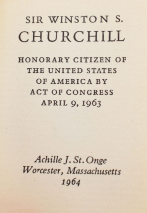"""Sir Winston S. Churchill: Honorary Citizen of the United States of America. INCLUDING: """"An Act to Proclaim Sir Winston Churchill an Honorary Citizen of the United States of America"""", 88th Congress, H.R. 4374; """"Remarks of the President"""", John F. Kennedy; """"The Letter to the President from Sir Winston S. Churchill"""""""