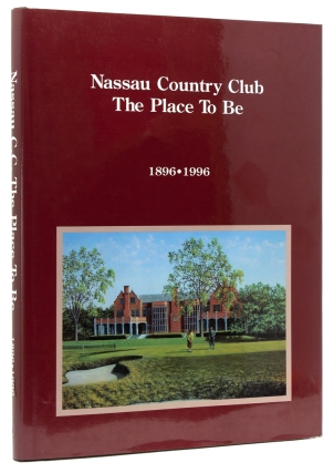 Nassau Country Club The Place to Be 1896-1996. Nassau Country Club, Desmond Tolhurst