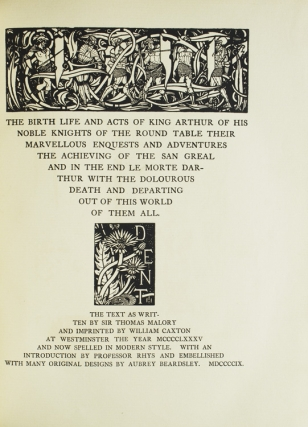 The Birth, Life and Acts of King Arthur, of His Noble Knights of the Round Table, Their...
