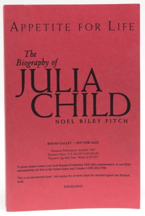 Appetite for Life. The Biography of Julia Child (1912-2004). Julia Child, Noël Riley Fitch