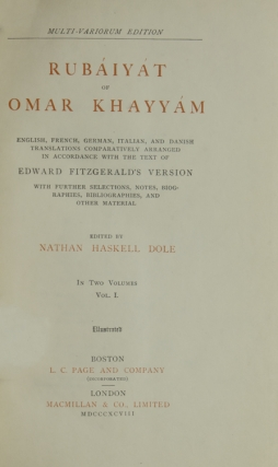 Rubáiyat of Omar Khayyam. English, French and German translations comparatively arranged in accordance with the text of Edward Fitzgerald's Version. With further selections, notes, biographies, bibliographies, and other material collected and edited by Nathan Haskell Dole