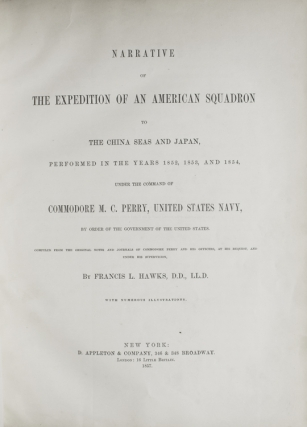 Narrative of the Expedition of an American Squadron to the China Seas and Japan. Performed in the years 1852, 1853, and 1854, under the command of Commodore M.C. Perry, United States Navy, by order of the Government of the United States ...compiled from the original notes and journals of Commodore Perry and his Officers, at his request and under his supervision, by Francis L. Hawks