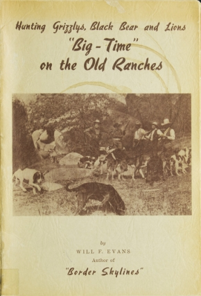 "Hunting Grizzlys, Black Bear, and Lions ""Big-Time"" on the Old Ranches. Will F. Evans"
