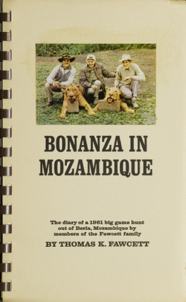 Bonanza in Mozambique. The diary of a 1961 big game hunt out of Beria, Mozambique by Members of...