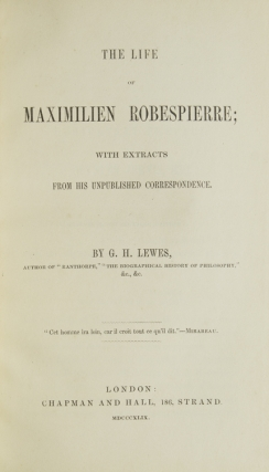 The Life of Maximilien Robespierre; with extracts from his unpublished correspondence