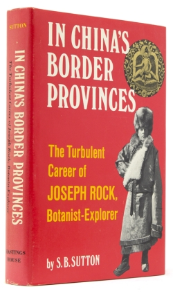 In China's Border Provinces. The Turbulent Career of Joseph Rock, Botanist-Explorer. Sutton