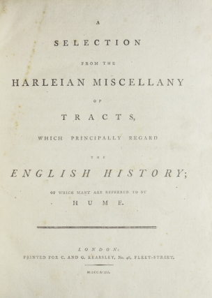 A Selection from the Harleian Miscellany of Tracts, Which Principally Regard the English History; of Which Many are Referred to by Hume