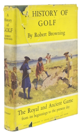 A History of Golf. The Royal and Ancient Game. Robert Browning.