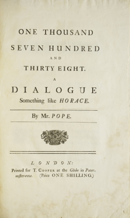 One thousand seven hundred and thirty eight. A dialogue something like Horace. By Mr. Pope