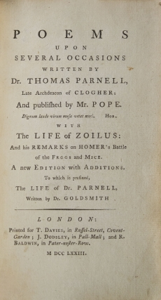 Poems upon Several Occasions…published by Mr. Pope…With the Life of Zoilus: and his Remarks on Homer's Battle of the Frogs and Mice…To which is Prefixed The Life of Dr. Parnell. Written by Mr. Goldsmith