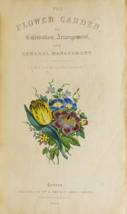 The Flower-Garden: containing directions for the cultivation of all garden flowers…