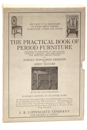 The Practical Book of Period Furniture. Treating of Furniture of the English American Colonial and Post-Colonial and Principal French Periods