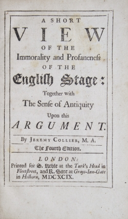 A Short View of the Immorality and Profaneness of the English Stage: Together with The Sense of Antiquity Upon this Argument