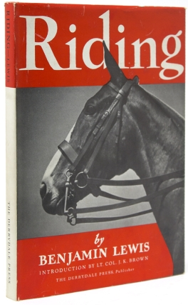 Riding. Introduction by Lt. Col. J.K. Brown. Benjamin Lewis