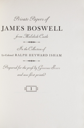 Private Papers of James Boswell from Malahide Castle in the collection of Lt.-Colonel Ralph Heyward Isham. Prepared for the Press by Geoffrey Scott. [With:] Boswell's Journal of the Tour to the Hebrides with Samuel Johnson [and:] Index
