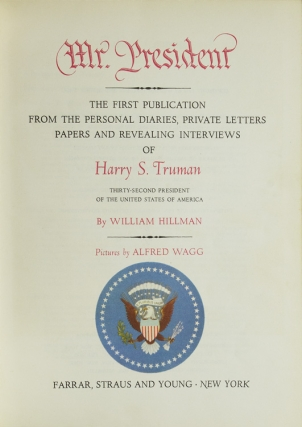 Mr. President. The First Publication from the Personal Diaries, Private Letters, papers and Revealing Interviews of Harry S. Truman
