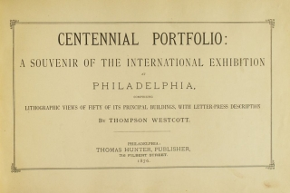 Centennial Portfolio: A Souvenir of the International Exhibition at Philadelphia, Comprising Lithographic Views of Fifty of its Principal Buildings, with Letter-press Description