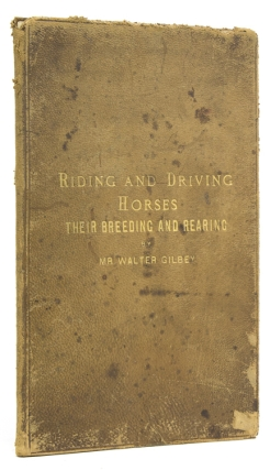 Riding and Driving Horses Their Breeding and Rearing. Walter Gilbey