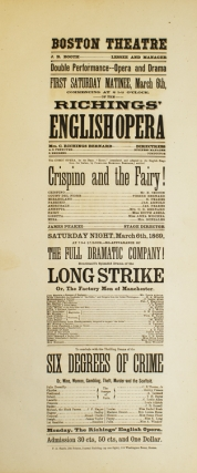 "Broadside: Boston Theatre. Richings' English Opera. ""Crispino and the Fairy!"" and Boucicault's Splendid Drama of the ""Long Strike, or The Factory Men of Manchester"". To conclude with the Thrilling Drama of the ""Six Degrees of Crime, or Wine, Women, Gambling, Theft, Murder and the Scaffold"""