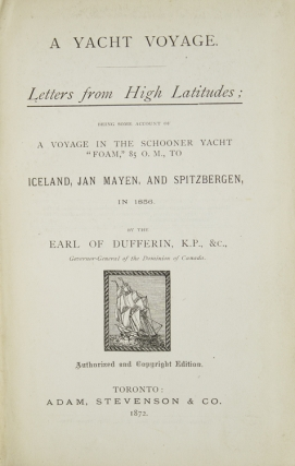 "A Yacht Voyage. Letters from High Altitudes: Being Some Account of a Voyage in 1856 in the Schooner Yacht ""Foam"" 85 O.M.., to Iceland, Jan Mayer and Spitzenbergen in 1856"