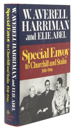 Special Envoy to Churchill and Stalin 1941-1946. W. Averell Harriman, Elie Abel.