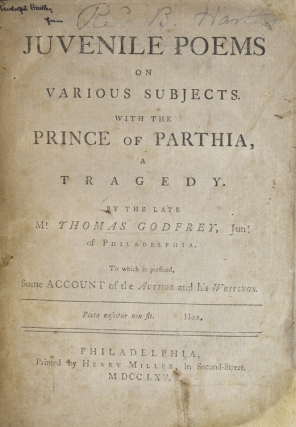 Juvenile Poems of Various Subjects. With the Prince of Parthia: A Tragedy by the late Mr. Thomas Godfrey, Jun. of Philadelphia. To which is Prefixed some Account of the Author and his Writings