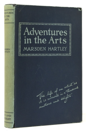 Adventures in the Arts. Informal Chapters on Painters Vaudeville and Poets. [Introduction by Waldo Frank]. Marsden Hartley.