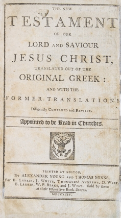 The New Testament of our Lord and Saviour Jesus Christ, Translated out of the Original Greek: and with the Former Translations Diligently Compared and Revised. Appointed to be Read in Churches. Bible.