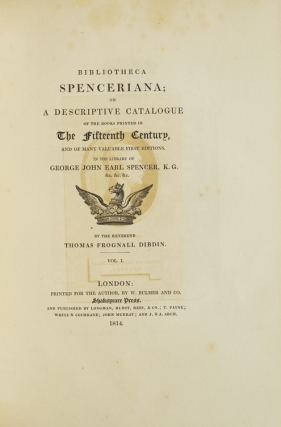 Bibliotheca Spenceriana; or, a Descriptive Catalogue of the Books Printed in the Fifteenth Century, and of Many Valuable First Editions in the Library of George John Earl Spencer K.G. [with:] Aedes Althorpianae; or an Account of the Mansion, Books, and Pictures at Althorp [and:] A Descriptive Catalogue of the Books Printed in the Fifteenth Century, lately Forming Part of the Library of the Duke di Cassano Serra, and Now the Property of George John Earl Spencer K.G., with a General Index of Authors and Editions …