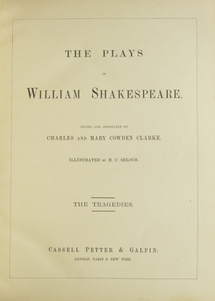 The Plays … Edited by Charles and Mary Cowden Clarke. Illustrated by H.C. Selous. The Comedies [and:] The Historical Plays [and:] The Tragedies
