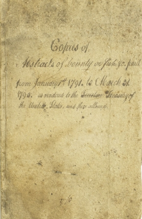 """Copies of Abstracts of Bounty on fish, &c. paid from January 1st, 1791, to March 31, 1795, as rendered to the Treasury of the United States, and there allowed"" [cover title in manuscript]. William Ellery."