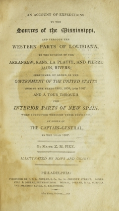 An Account of Expeditions to the Sources of the Mississippi, and Through the Western Parts of Louisiana, to the Sources of the Arkansaw, Kans, La Platte, and Pierre Juan, Rivers … During the Years 1805, 1806, and 1807. And a Tour Through the Interior Parts of New Spain ... In the Year 1807