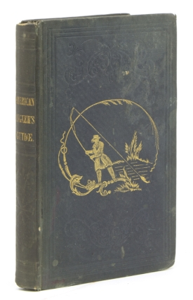 The American Anglers Guide. Being a compilation from the works of popular English authors, from Walton to the present time; together with the opinions and practices of the best American anglers. John J. Brown.