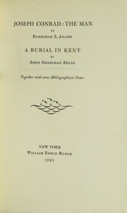 Joseph Conrad: The Man [and] A Burial in Kent by John Sheridan Zelie. Together with some Bibliographical Notes