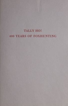 Tally Ho! 400 Years of Foxhunting Books, Manuscripts, Prints and Drawings from the collection of...