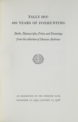 Tally Ho! 400 Years of Foxhunting Books, Manuscripts, Prints and Drawings from the collection of Duncan Andrews