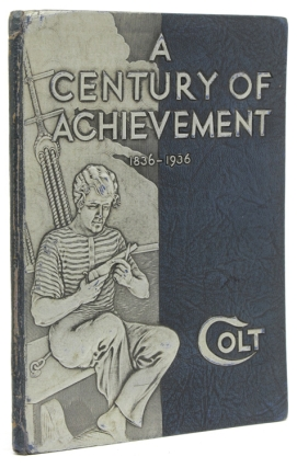 Colt's 100th Anniversary Fire-Arms Manual 1836 -- 1936. [Cover title:] A Century of Achievement