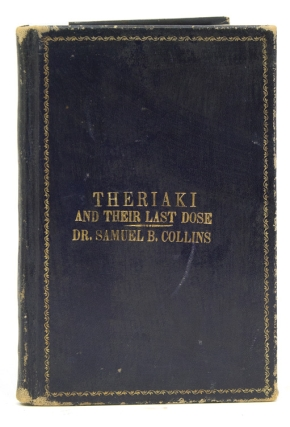 Theriaki and Their Last Dose. Letters of FitzHugh Ludlow and Others, to Dr. Samuel B. Collins,...