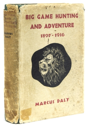 Big Game Hunting and Adventure 1897 - 1936. Marcus Daly.