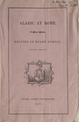 Alaric at Rome. A Prize Poem, Recited in Rugby School, June XII, MDCCCXL. Matthew Arnold.