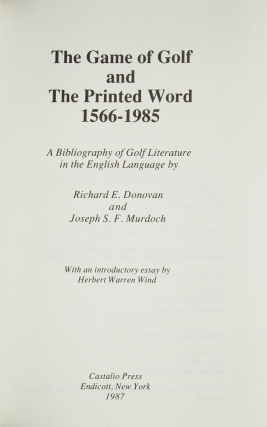 The Game of Golf and The Printed Word 1566-1985. A Bibliography of Golf Literature in the English Language. With an introductory essay by Herbert Warren Wind