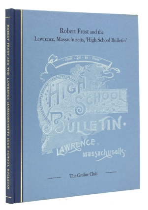 Robert Frost and the Lawrence, Massachusetts, High School Bulletin. The Beginning of a Literary Career. Edward Connery Lathem, Lawrance Thompson.