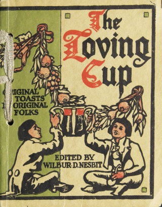 The Loving Cup: Original Toasts by Original Folks. Wilbur Nesbit.